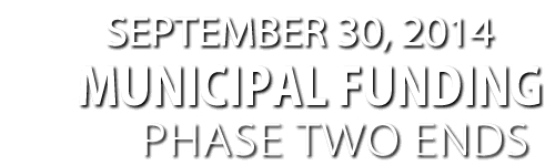 September 30, 2014 - Municipal Funding Phase Two Ends